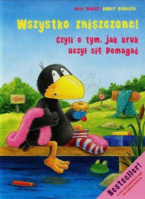 okładka Wszystko zniszczone czyli o tym jak kruk uczył się pomagać, Książka   Nele Moost, Annet Rudolph
