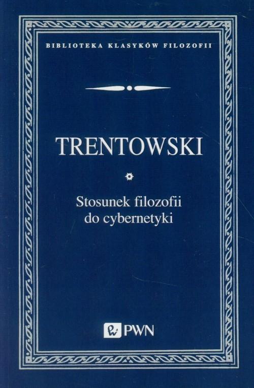 okładka Stosunek filozofii do cybernetyki, Książka | Bronisław Ferdynand Trentowski