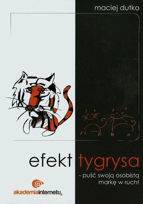 okładka Efekt tygrysa puść swoją osobistą markę w ruch, Książka | Dutko Maciej