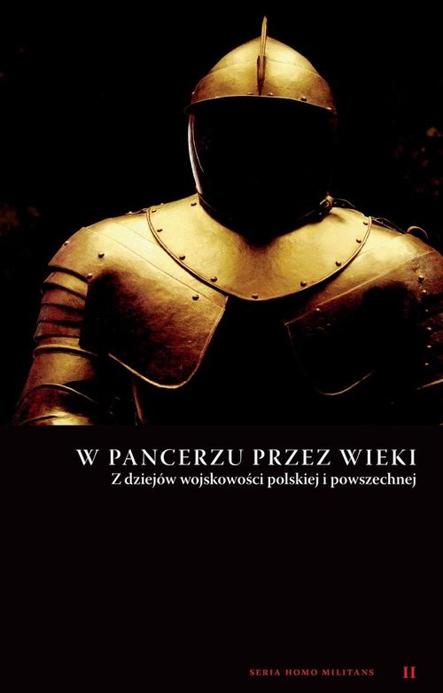 okładka W pancerzu przez wieki Z dziejów wojskowości polskiej i powszechnejksiążka      Praca Zbiorowa