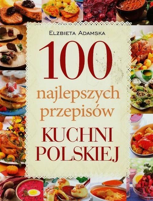 okładka 100 najlepszych przepisów kuchni polskiej, Książka | Adamska Elżbieta