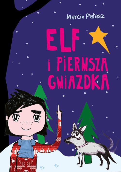 okładka Elf i pierwsza Gwiazdka, Książka | Pałasz Marcin