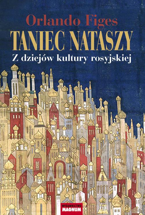 okładka Taniec Nataszy Z dziejów kultury rosyjskiej, Książka | Orlando Figes