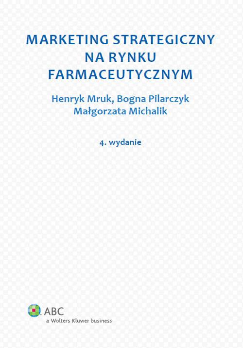 okładka Marketing strategiczny na rynku farmaceutycznym, Książka | Małgorzata Michalik, Henryk Mruk, B Pilarczyk