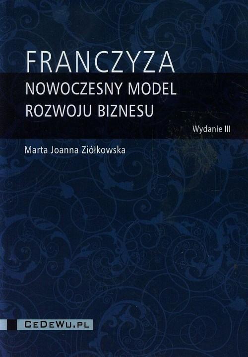 okładka Franczyza nowoczesny model rozwoju biznesu, Książka | Marta Joanna Ziółkowska