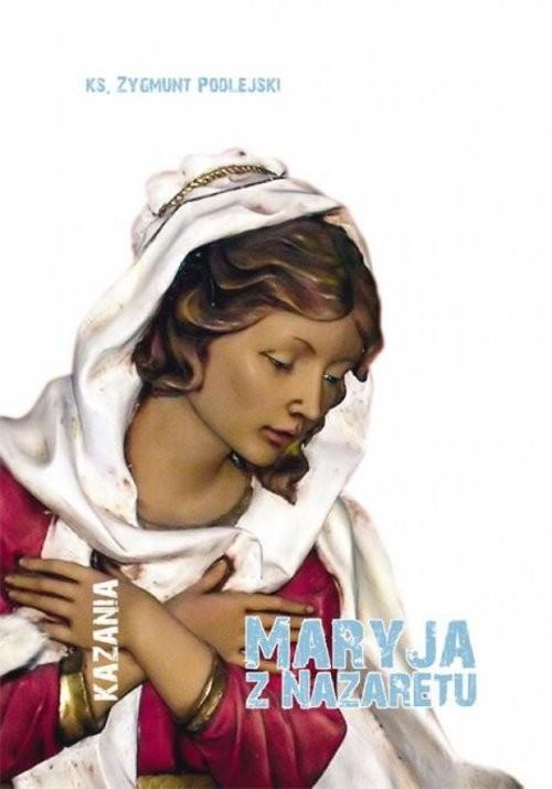 okładka Maryja z Nazaretu, Książka | Zygmunt  Podlejski