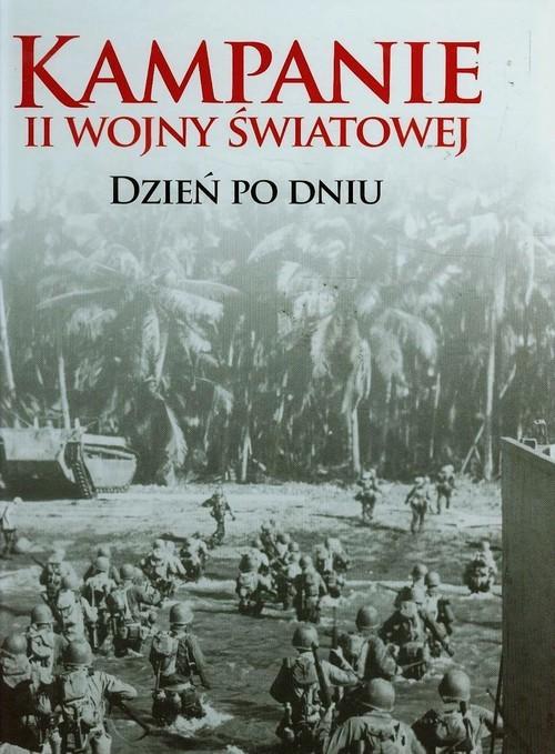 okładka Kampanie II wojny światowej Dzień po dniu, Książka | Chris Bishop, Chris McNab