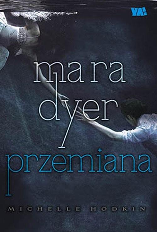 okładka Mara Dyer Przemiana, Książka   Hodkin Michelle