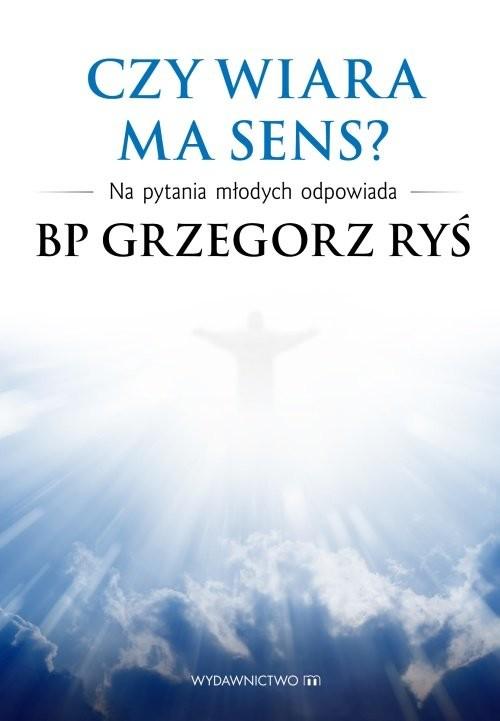 okładka Czy wiara ma sens? Na pytania młodych odpowiada bp Grzegorz Ryś, Książka | Ryś Grzegorz