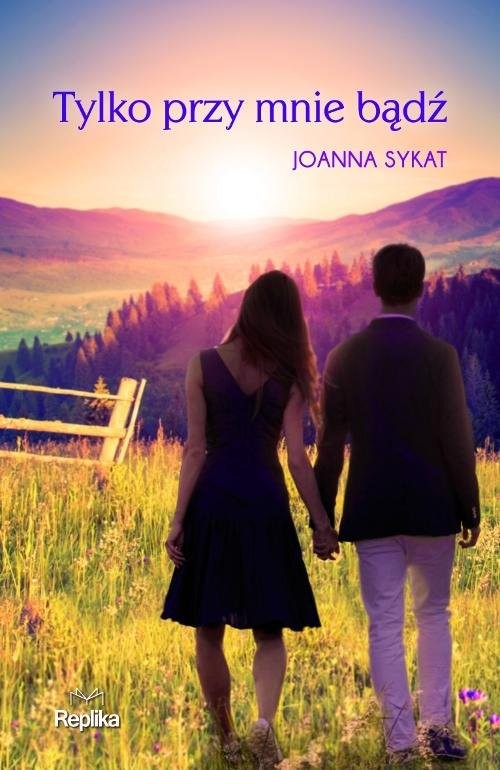 okładka Tylko przy mnie bądź, Książka | Sykat Joanna