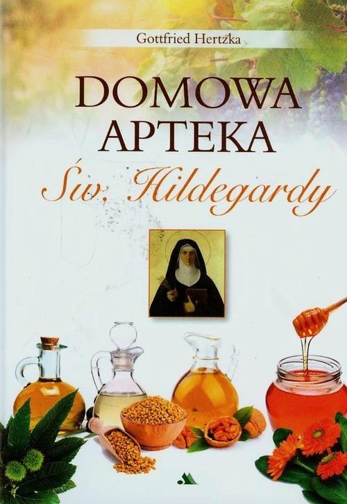 okładka Domowa apteka św. Hildegardy, Książka | Gottfried Hertzka