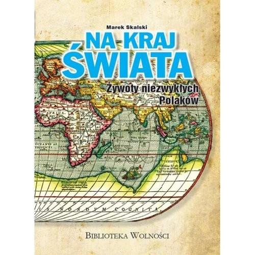 okładka Na kraj Świata Żywoty niezwykłych Polaków, Książka | Skalski Marek