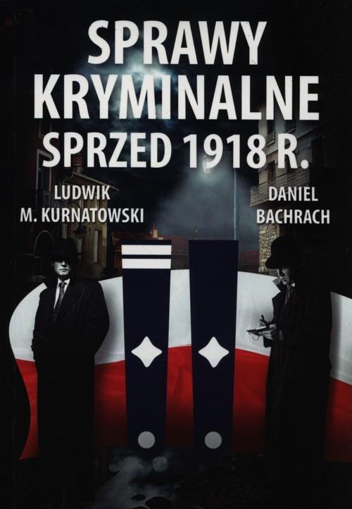 okładka Sprawy kryminalne sprzed 1918 r., Książka | Ludwik M. Kurnatowski, Daniel Bachrach