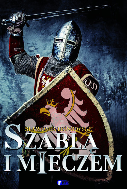okładka Szablą i mieczem, Książka | Leśniewski Sławomir