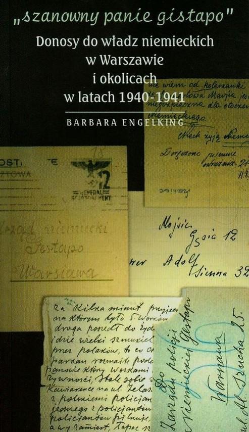 okładka Szanowny panie Gistapo Donosy do władz niemieckich w Warszawie i okolicach w latach 1940-1941, Książka | Engelking Barbara