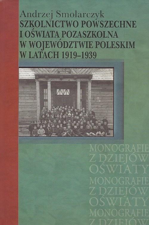 okładka Szkolnictwo powszechne i oświata pozaszkolna w województwie poleskim w latach 1919-1939, Książka | Andrzej Smolarczyk