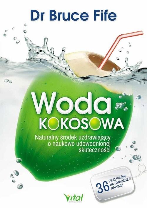 okładka Woda kokosowa Naturalny środek uzdrawiający o naukowo udowodnionej skutecznościksiążka      Fife Bruce