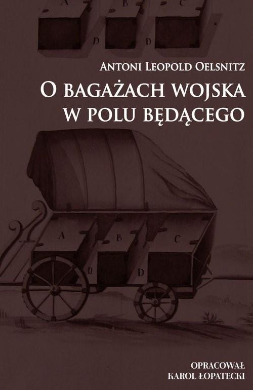 okładka O bagażach wojska w polu będącego, Książka | Antoni Leopold Oelsnitz