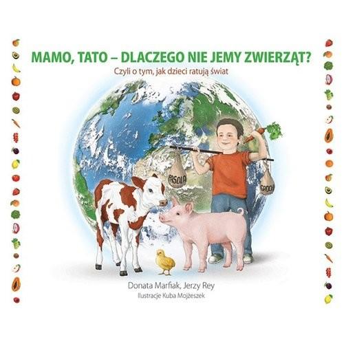 okładka Mamo tato dlaczego nie jemy zwierząt?, Książka | Praca Zbiorowa