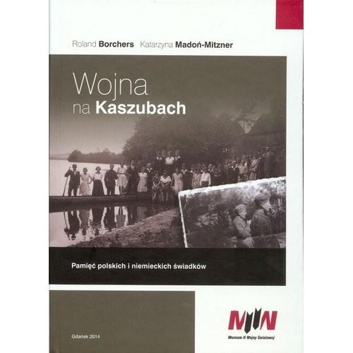 okładka Wojna na Kaszubach + CD Pamięć polskich i niemieckich świadków, Książka | Roland Borchers, Katarzyna Madoń-Mitzner