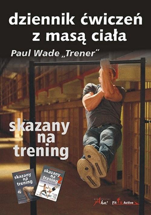 okładka Skazany na trening Dziennik ćwiczeń z masą ciała, Książka | Paul Wade