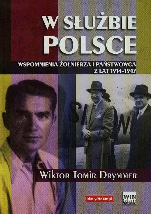 okładka W służbie Polsce Wspomnienia żołnierza i państwowca z lat 1914-1947, Książka   Wiktor Tomir Drymmer
