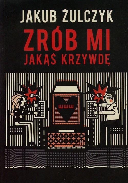 okładka Zrób mi jakąś krzywdę, Książka | Jakub Żulczyk