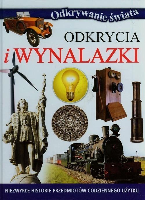 okładka Odkrycia i wynalazki Niezwykłe historie przedmiotów codziennego użytku, Książka | Praca Zbiorowa