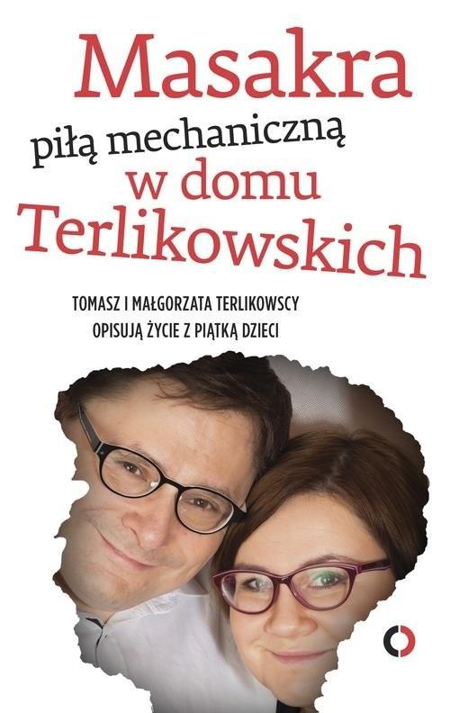 okładka Masakra piłą mechaniczną w domu Terlikowskich, Książka | Tomasz  Terlikowski, Małgorzata Terlikowska