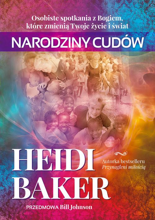 okładka Narodziny cudów Osobiste spotkania z Bogiem które zmienią twoje życie i świat, Książka | Baker Heidi
