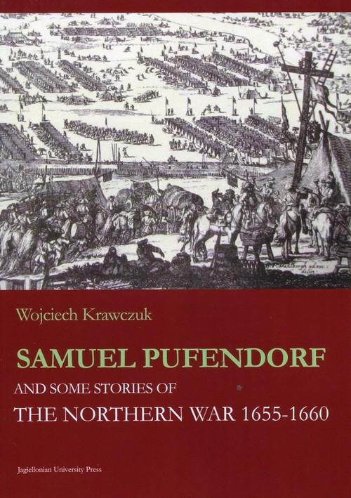 okładka Samuel Pufendorf and some stories of The Northern War 1655 -1660, Książka | Wojciech  Krawczuk