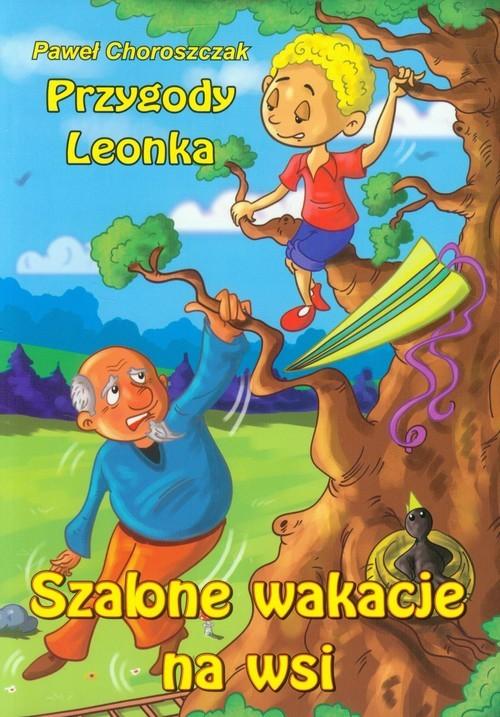 okładka Przygody Leonka Szalone wakacje na wsi, Książka   Choroszczak Paweł