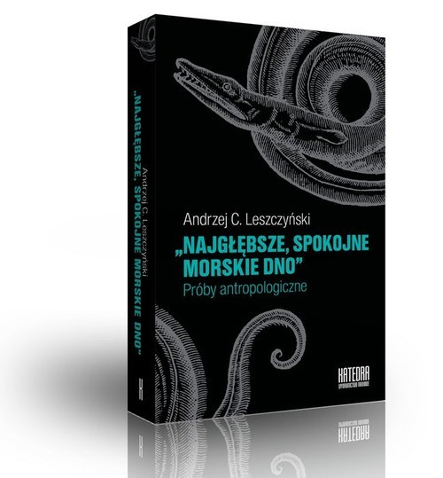 okładka Najgłębsze spokojne morskie dno Próby antropologiczne, Książka | Andrzej C. Leszczyński