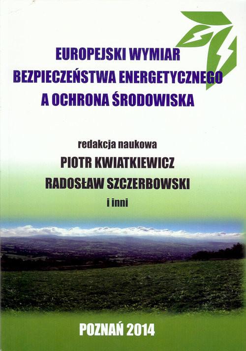 okładka Europejski wymiar bezpieczeństwa energetycznego a ochrona środowiska, Książka   Praca Zbiorowa