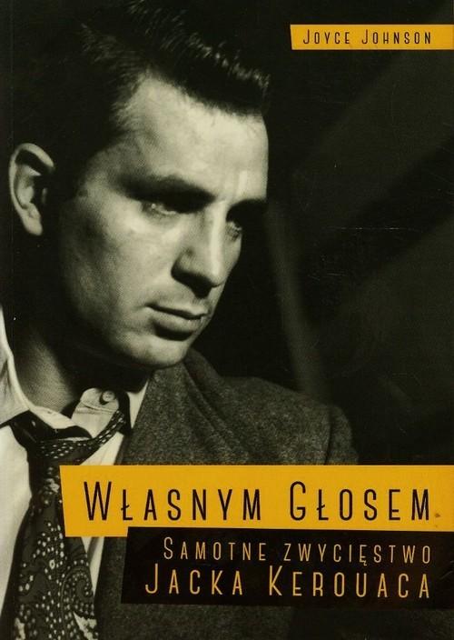 okładka Własnym głosem Samotne zwycięstwo Jacka Kerouaca, Książka | Johnson Joyce