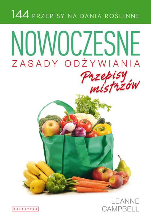 okładka Nowoczesne zasady odżywiania Przepisy mistrzów 144 przepisy na dania roślinne, Książka | Campbell Leanne