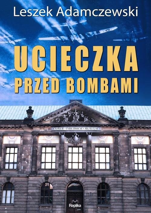 okładka Ucieczka przed bombamiksiążka |  | Adamczewski Leszek