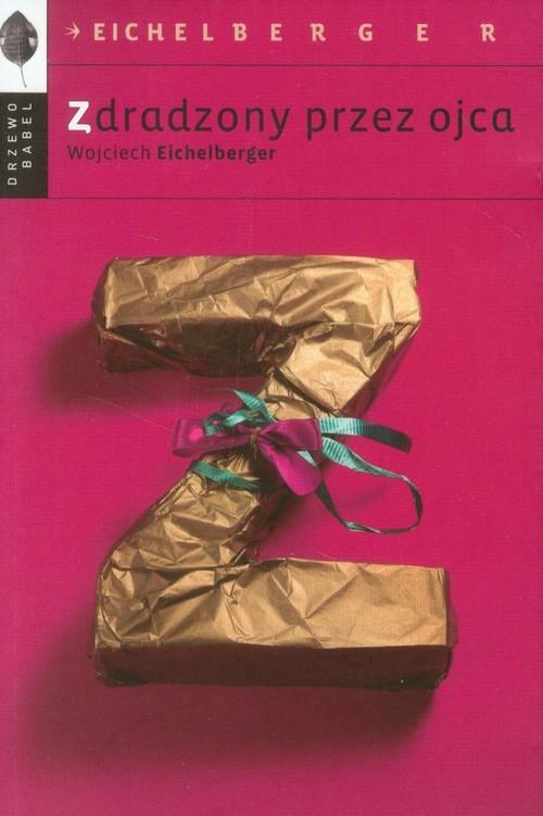 okładka Zdradzony przez ojca, Książka | Eichelberger Wojciech