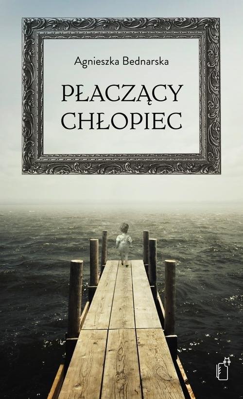 okładka Płaczący chłopiec, Książka   Bednarska Agnieszka