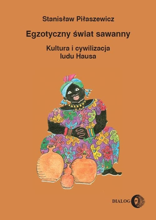 okładka Egzotyczny świat sawanny Kultura i cywilizacja ludu Hausa, Książka | Stanisław Piłaszewicz