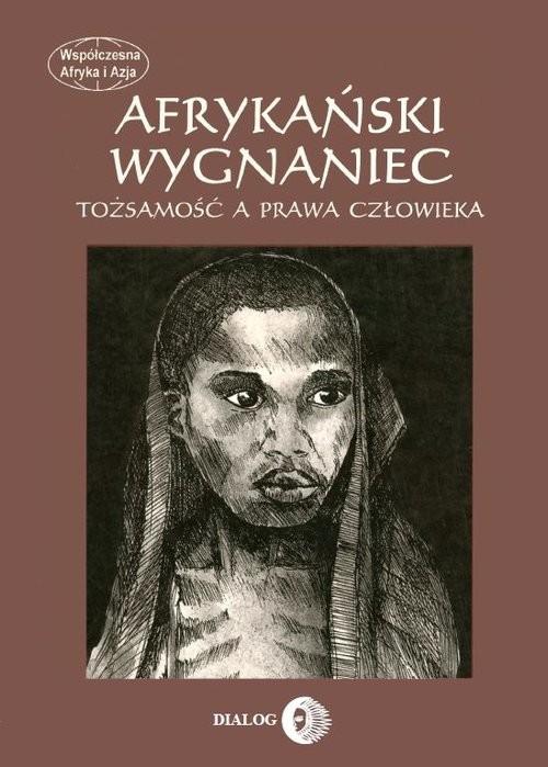 okładka Afrykański wygnaniec Tożsamość a prawa człowieka, Książka | Praca Zbiorowa