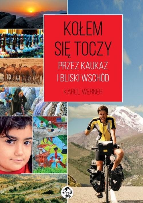 okładka Kołem się toczy Przez Kaukaz i Bliski Wschód, Książka | Werner Karol