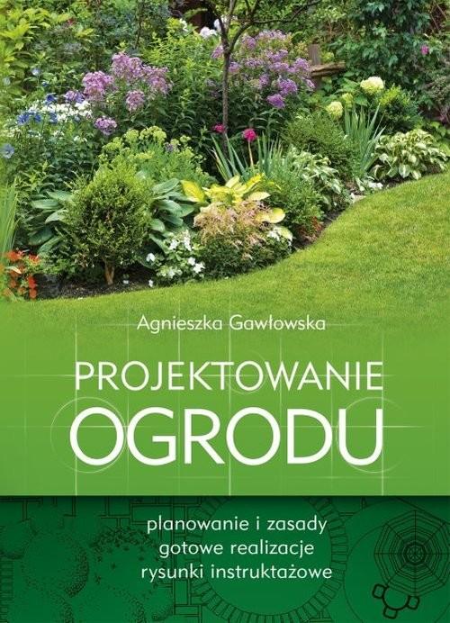 okładka Projektowanie ogrodu, Książka | Agnieszka Gawłowska