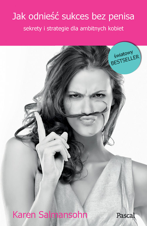okładka Jak odnieść sukces bez penisa Sekrety i strategie dla ambitnych kobiet, Książka | Salmansohn Karen