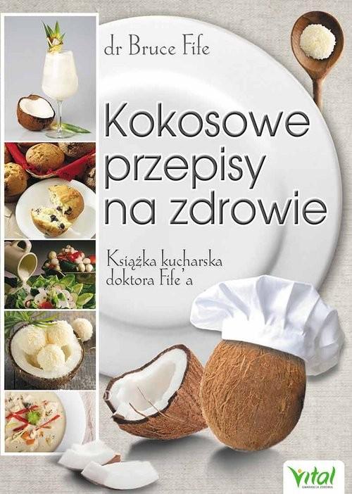 okładka Kokosowe przepisy na zdrowie Książka kucharska doktora Fife'a, Książka | Bruce Fife