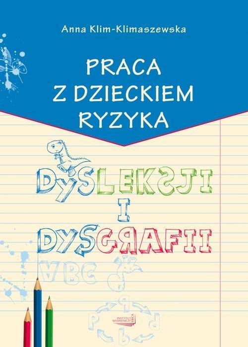 okładka Praca z dzieckiem ryzyka dysleksji i dysgrafii, Książka   Klim-Klimaszewska Anna