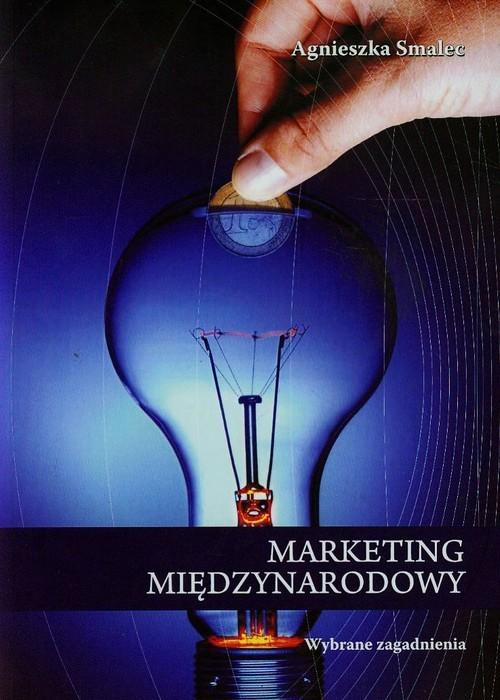 okładka Marketing międzynarodowy Wybrane zagadnienia, Książka | Smalec Agnieszka
