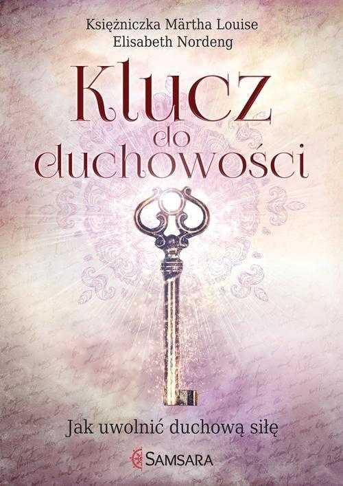 okładka Klucz do duchowości Jak uwolnić duchową siłę, Książka   Märtha Louise, Elisabeth Nordeng