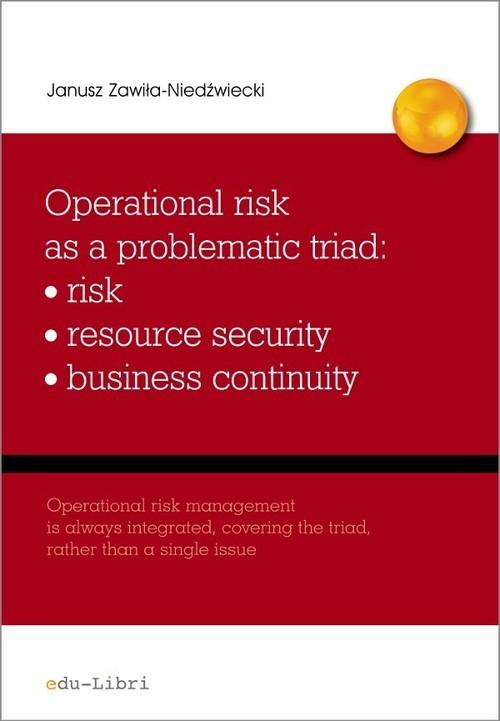 okładka Operational risk as a problematic triad risk resiurce security business continuity, Książka | Janusz Zawiła-Niedźwiecki