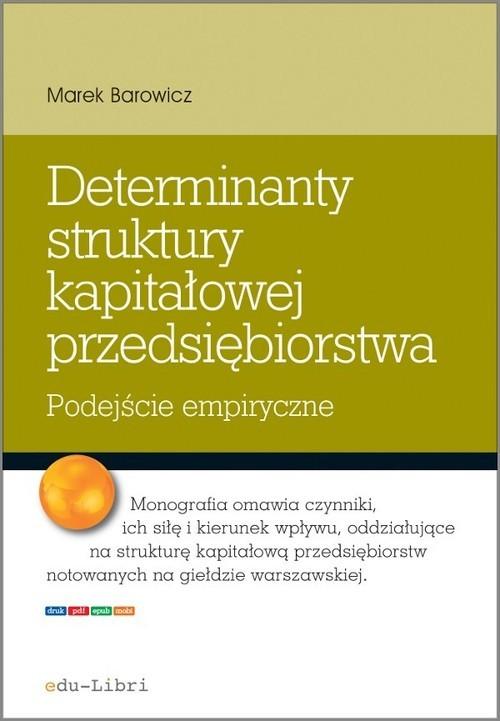okładka Determinanty struktury kapitałowej przedsiębiorstwa Podejście empiryczneksiążka |  | Marek Barowicz
